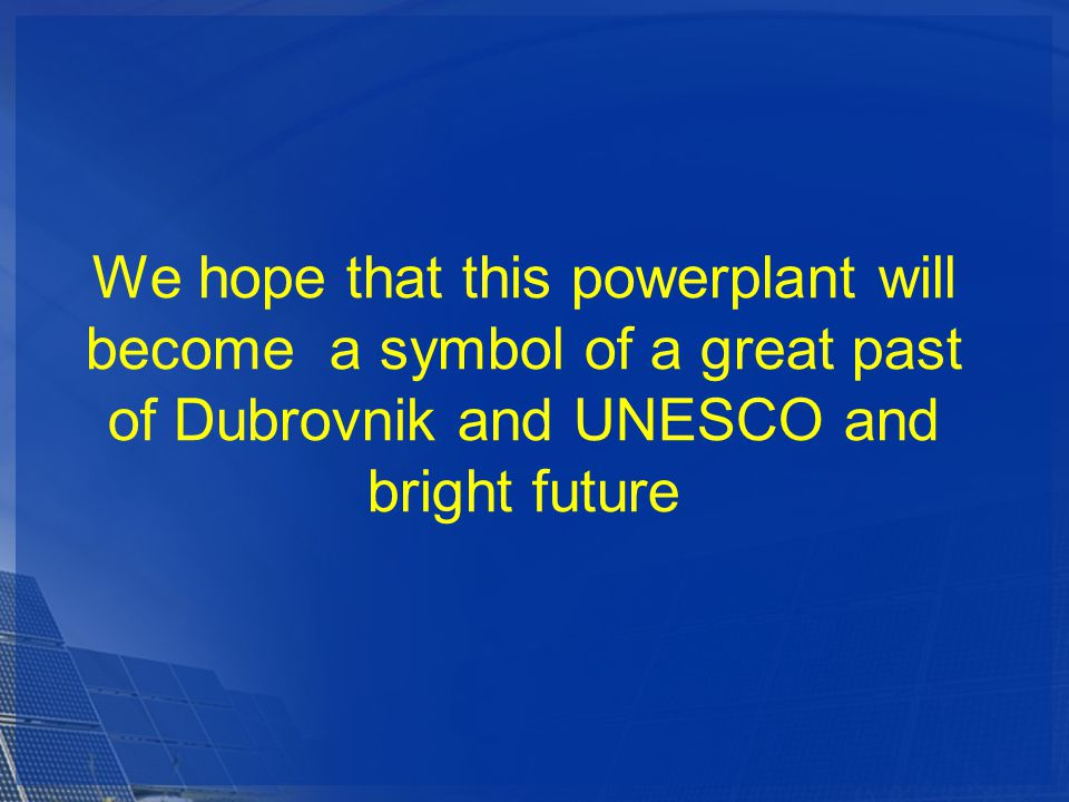 We hope that this powerplant will become a symbol of a great past of Dubrovnik and UNESCO and bright future