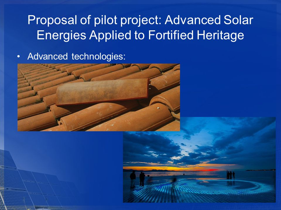 Proposal of pilot project: Advanced Solar Energies Applied to Fortified Heritage Advanced technologies: