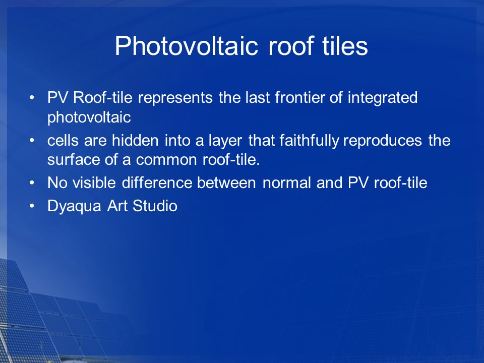 Photovoltaic roof tiles PV Roof-tile represents the last frontier of integrated photovoltaic cells are hidden into a layer that faithfully reproduces the surface of a common roof-tile.