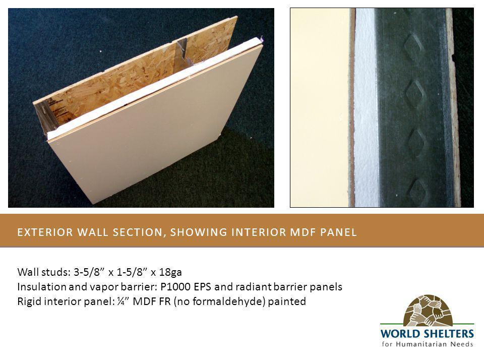 EXTERIOR WALL SECTION, SHOWING INTERIOR MDF PANEL Wall studs: 3-5/8 x 1-5/8 x 18ga Insulation and vapor barrier: P1000 EPS and radiant barrier panels Rigid interior panel: ¼ MDF FR (no formaldehyde) painted