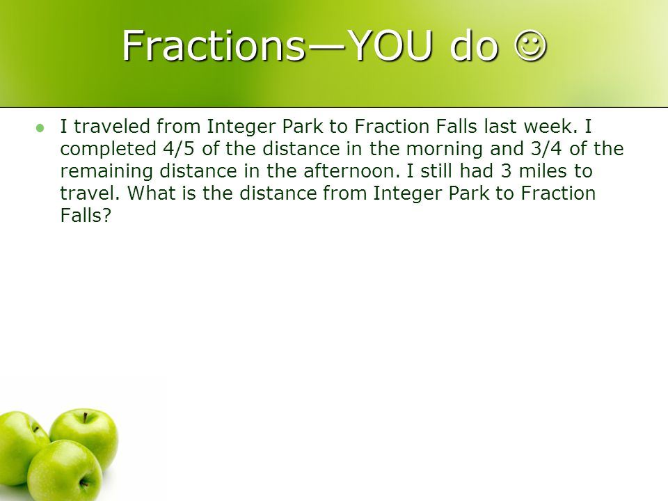 FractionsYOU do FractionsYOU do I traveled from Integer Park to Fraction Falls last week.