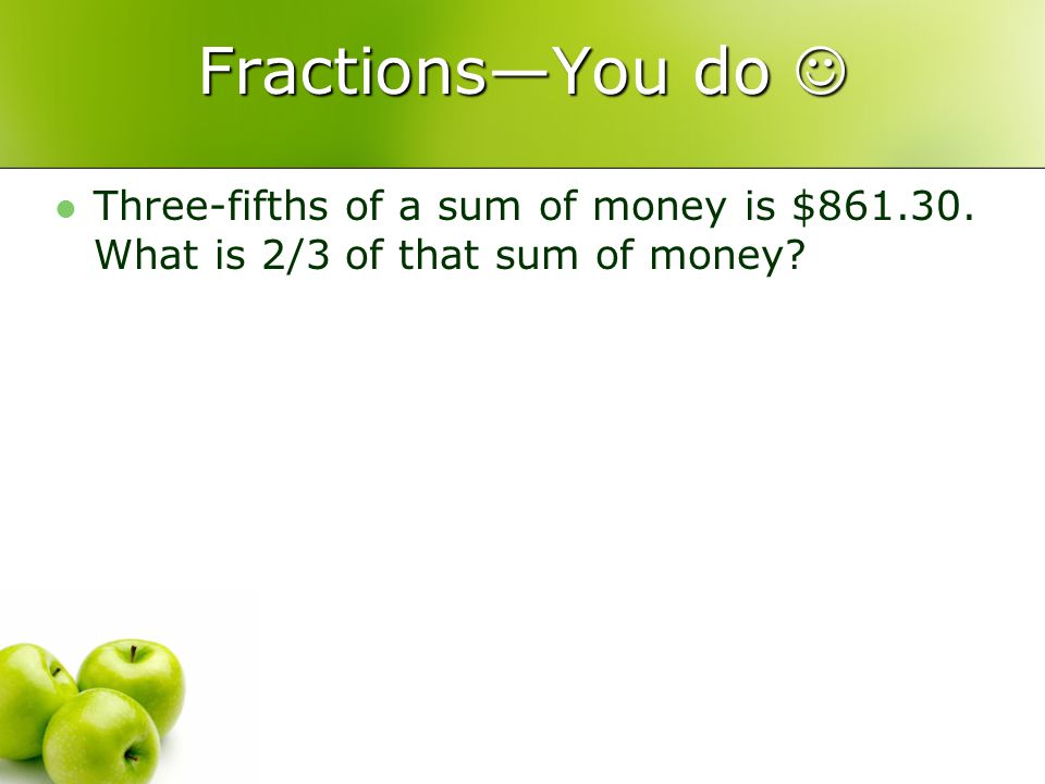 FractionsYou do FractionsYou do Three-fifths of a sum of money is $861.30.