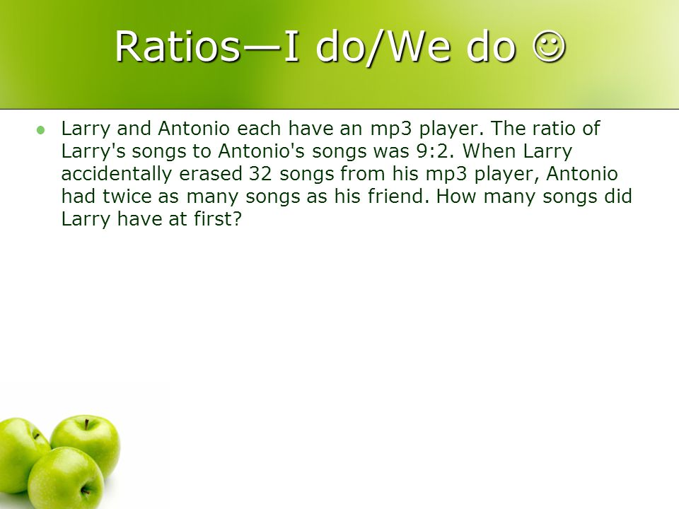 RatiosI do/We do RatiosI do/We do Larry and Antonio each have an mp3 player.