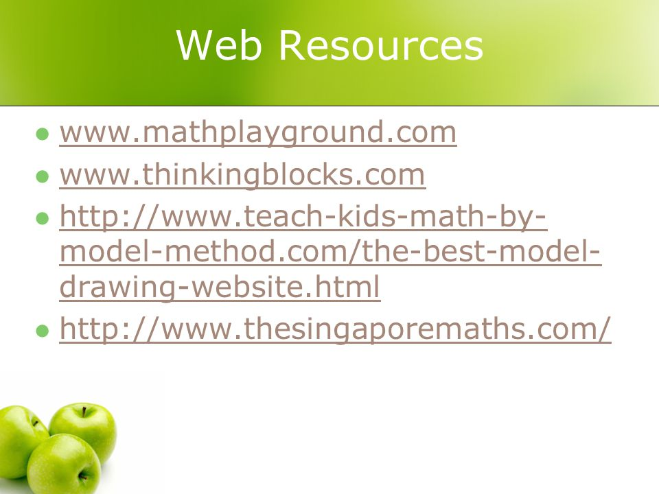 Web Resources www.mathplayground.com www.thinkingblocks.com http://www.teach-kids-math-by- model-method.com/the-best-model- drawing-website.html http://www.teach-kids-math-by- model-method.com/the-best-model- drawing-website.html http://www.thesingaporemaths.com/