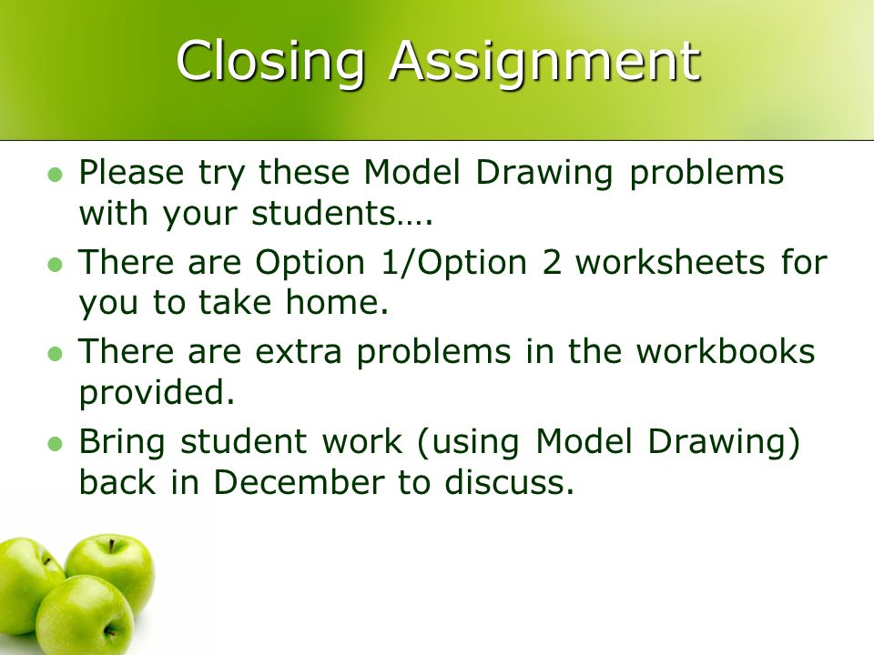 Closing Assignment Please try these Model Drawing problems with your students….