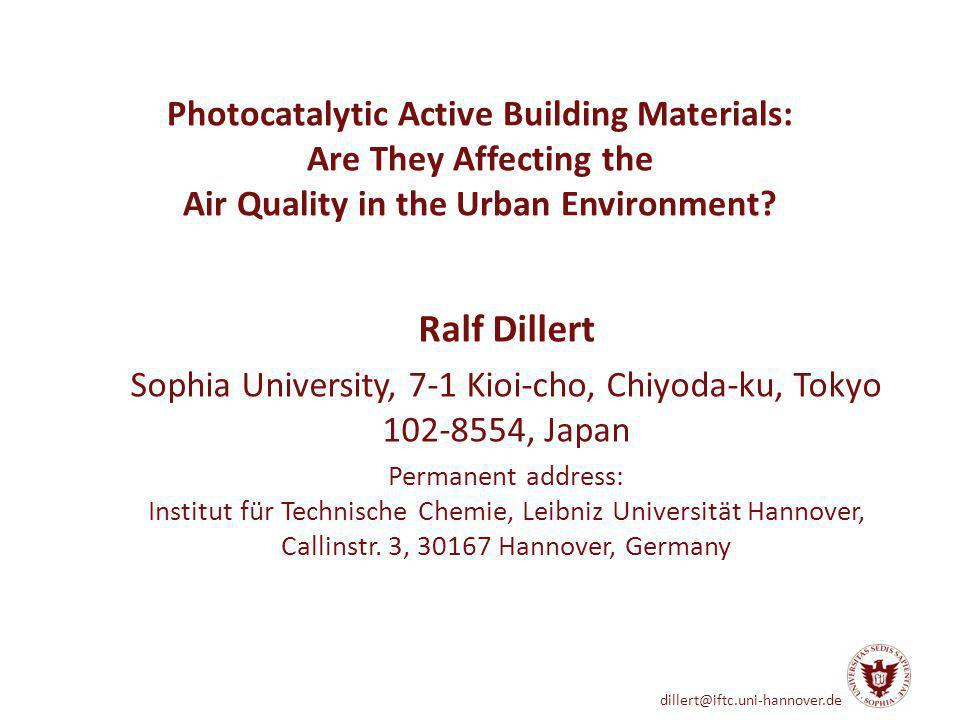 dillert@iftc.uni-hannover.de Photocatalytic Active Building Materials: Are They Affecting the Air Quality in the Urban Environment? Ralf Dillert Sophi