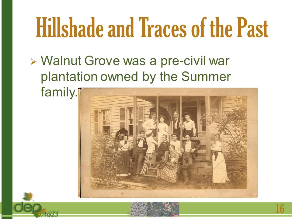 Hillshade and Traces of the Past Walnut Grove was a pre-civil war plantation owned by the Summer family.