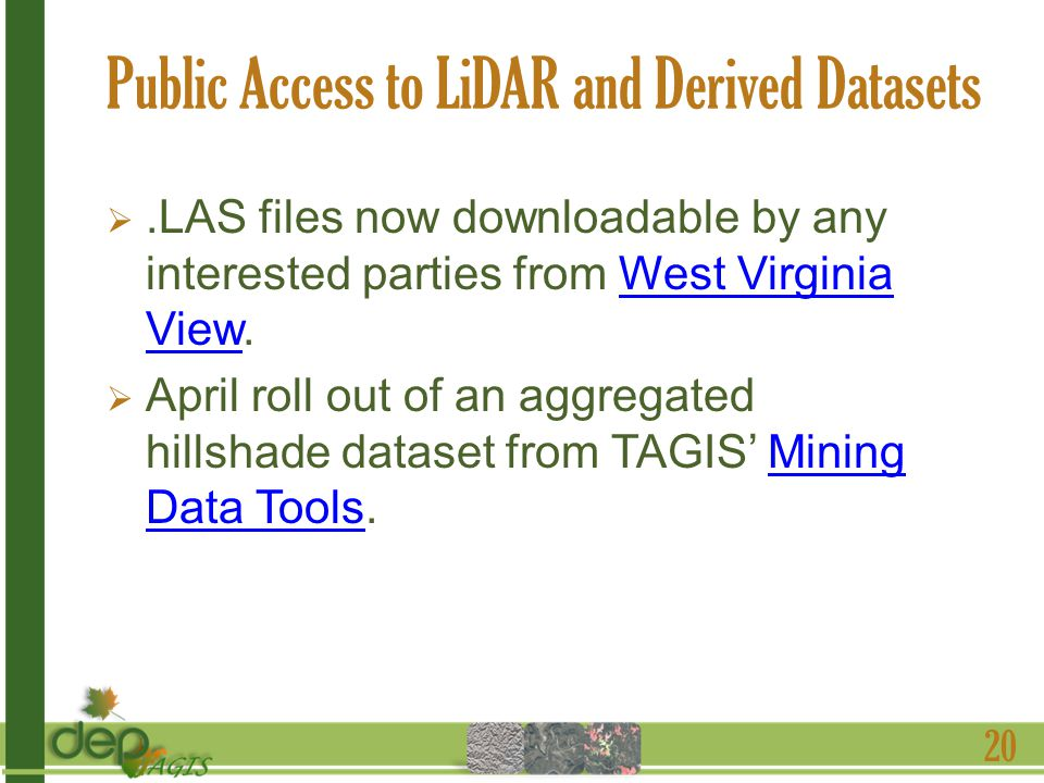 Public Access to LiDAR and Derived Datasets.LAS files now downloadable by any interested parties from West Virginia View.West Virginia View April roll out of an aggregated hillshade dataset from TAGIS Mining Data Tools.Mining Data Tools 20