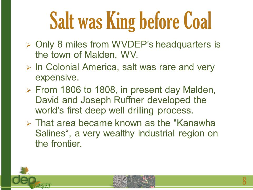 Salt was King before Coal Only 8 miles from WVDEPs headquarters is the town of Malden, WV.