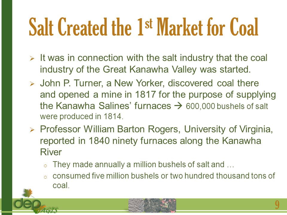 Salt Created the 1 st Market for Coal It was in connection with the salt industry that the coal industry of the Great Kanawha Valley was started.