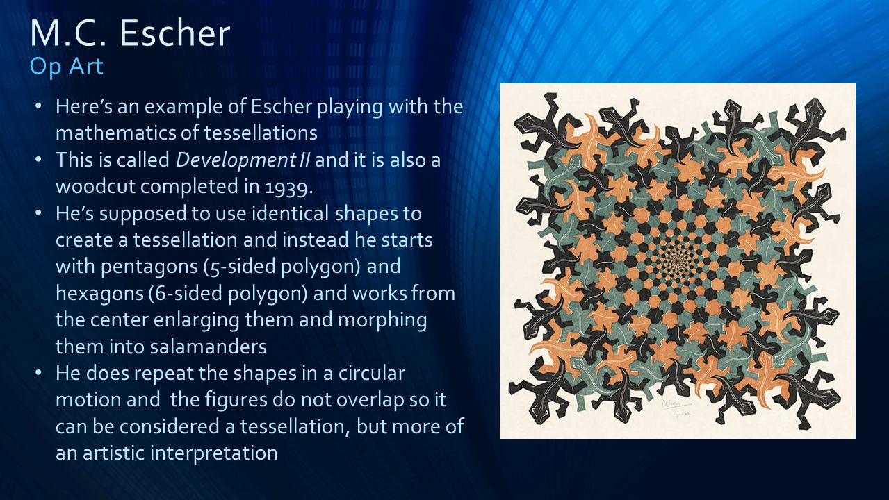 M.C. Escher Op Art Heres an example of Escher playing with the mathematics of tessellations This is called Development II and it is also a woodcut com