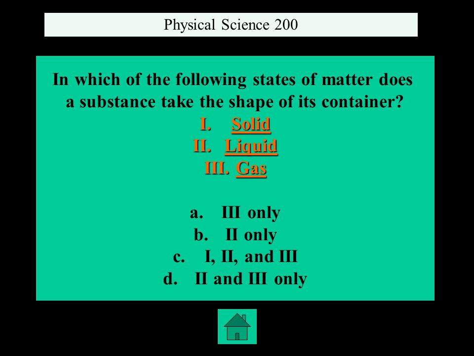 In which of the following states of matter does a substance take the shape of its container.