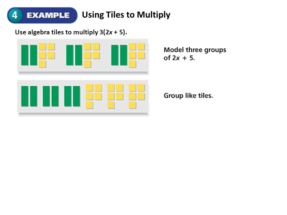 Using Tiles to Multiply Use algebra tiles to multiply 3(2x + 5).