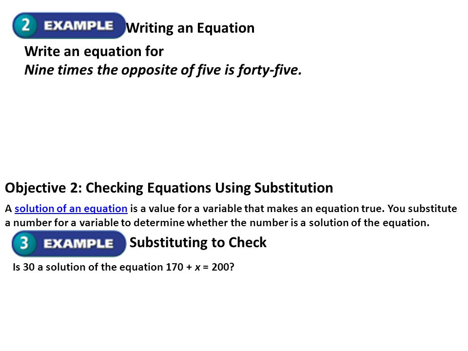 Write an equation for Nine times the opposite of five is forty-five. Writing an Equation Objective 2: Checking Equations Using Substitution A solution