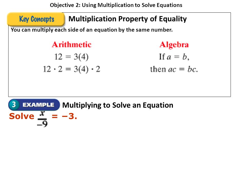 Objective 2: Using Multiplication to Solve Equations Multiplication Property of Equality You can multiply each side of an equation by the same number.