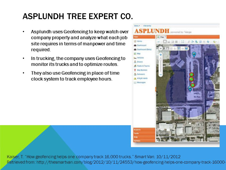 ASPLUNDH TREE EXPERT CO. Asplundh uses Geofencing to keep watch over company property and analyze what each job site requires in terms of manpower and