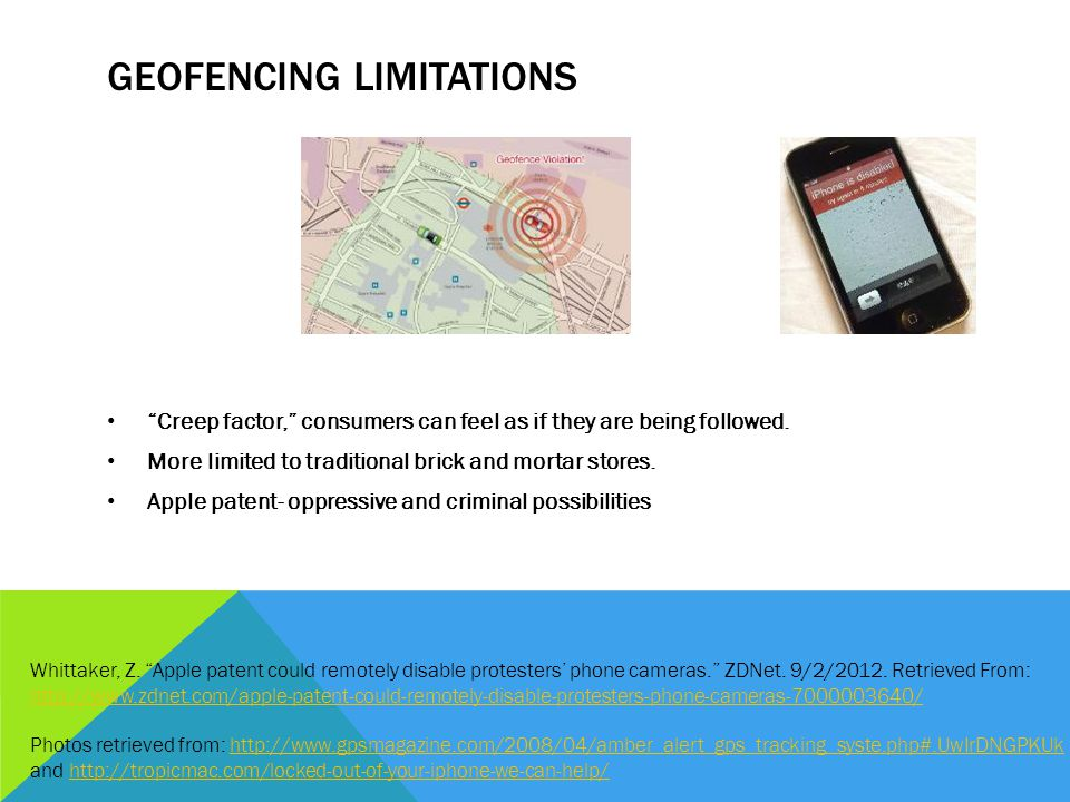 GEOFENCING LIMITATIONS Creep factor, consumers can feel as if they are being followed. More limited to traditional brick and mortar stores. Apple pate