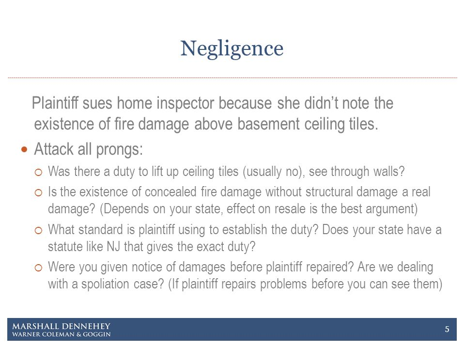 Negligence Plaintiff sues home inspector because she didnt note the existence of fire damage above basement ceiling tiles. Attack all prongs: Was ther