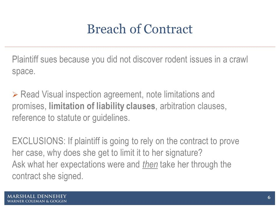 Breach of Contract Plaintiff sues because you did not discover rodent issues in a crawl space. Read Visual inspection agreement, note limitations and
