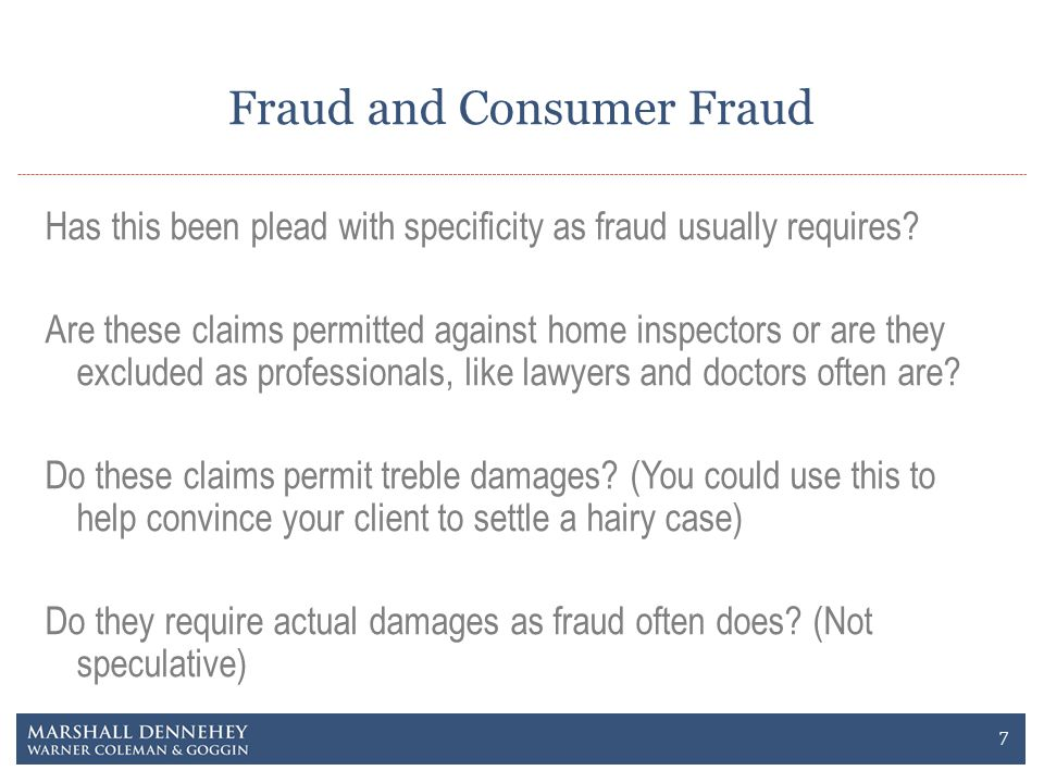 Fraud and Consumer Fraud Has this been plead with specificity as fraud usually requires? Are these claims permitted against home inspectors or are the