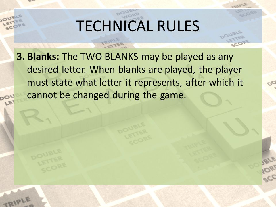 TECHNICAL RULES 3.Blanks: The TWO BLANKS may be played as any desired letter.