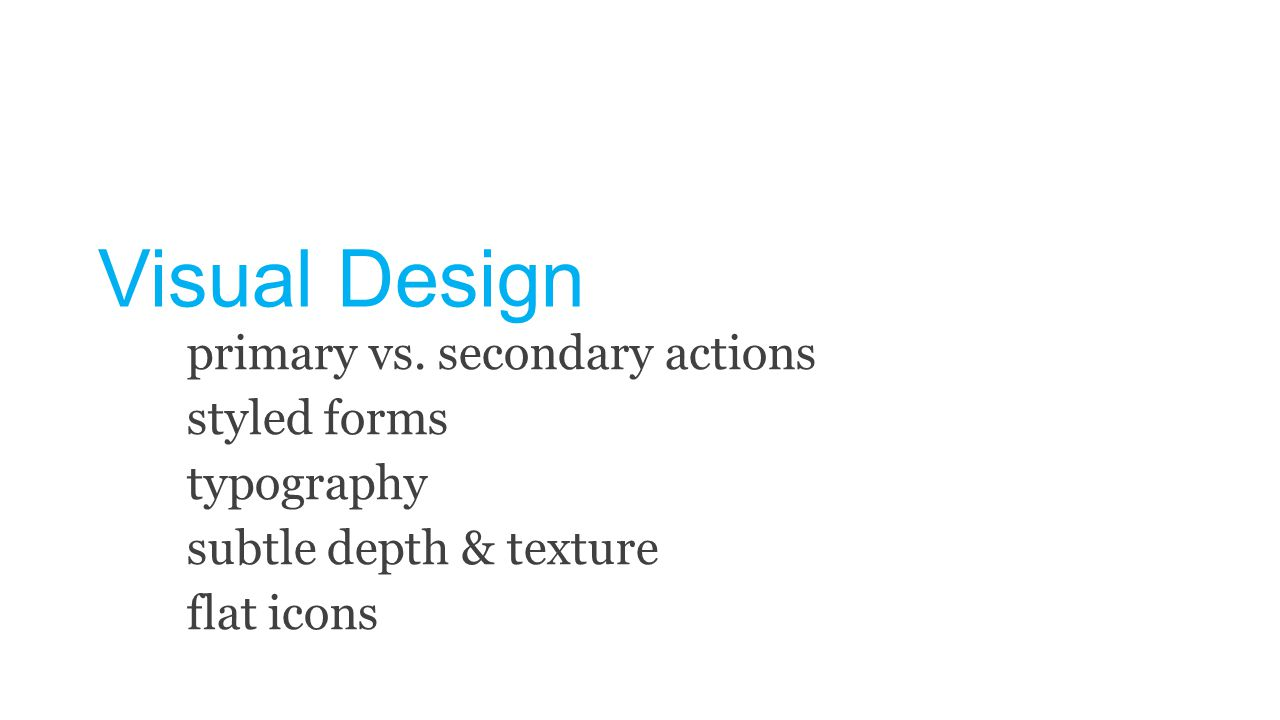 Visual Design primary vs. secondary actions styled forms typography subtle depth & texture flat icons