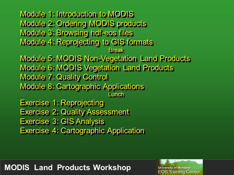 MODIS Land Products Workshop 0 1234567891011121314151617181920212223242526272829303132333435 H 0 1 2 3 4 5 6 7 8 9 10 11 12 13 14 15 16 17 V 10 degree by 10 degree tiles Each tile is 1200 by 1200 1km pixels H10 V4