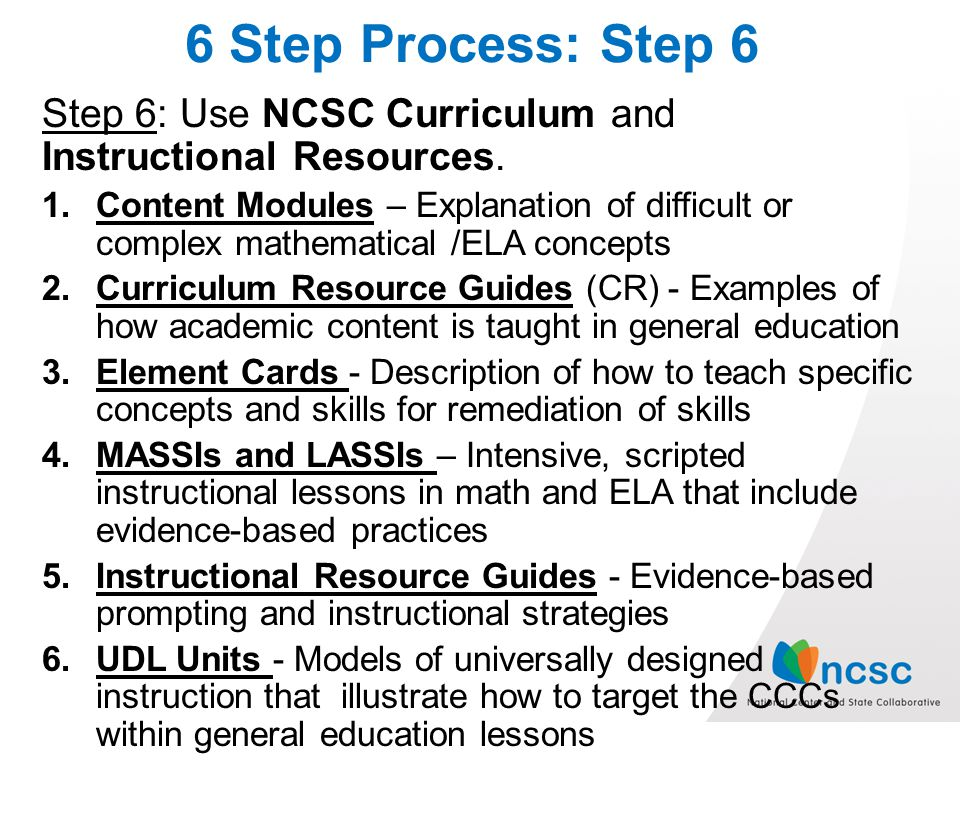 6 Step Process: Step 6 Step 6: Use NCSC Curriculum and Instructional Resources.