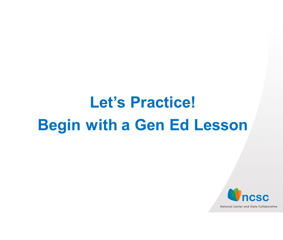 Lets Practice! Begin with a Gen Ed Lesson