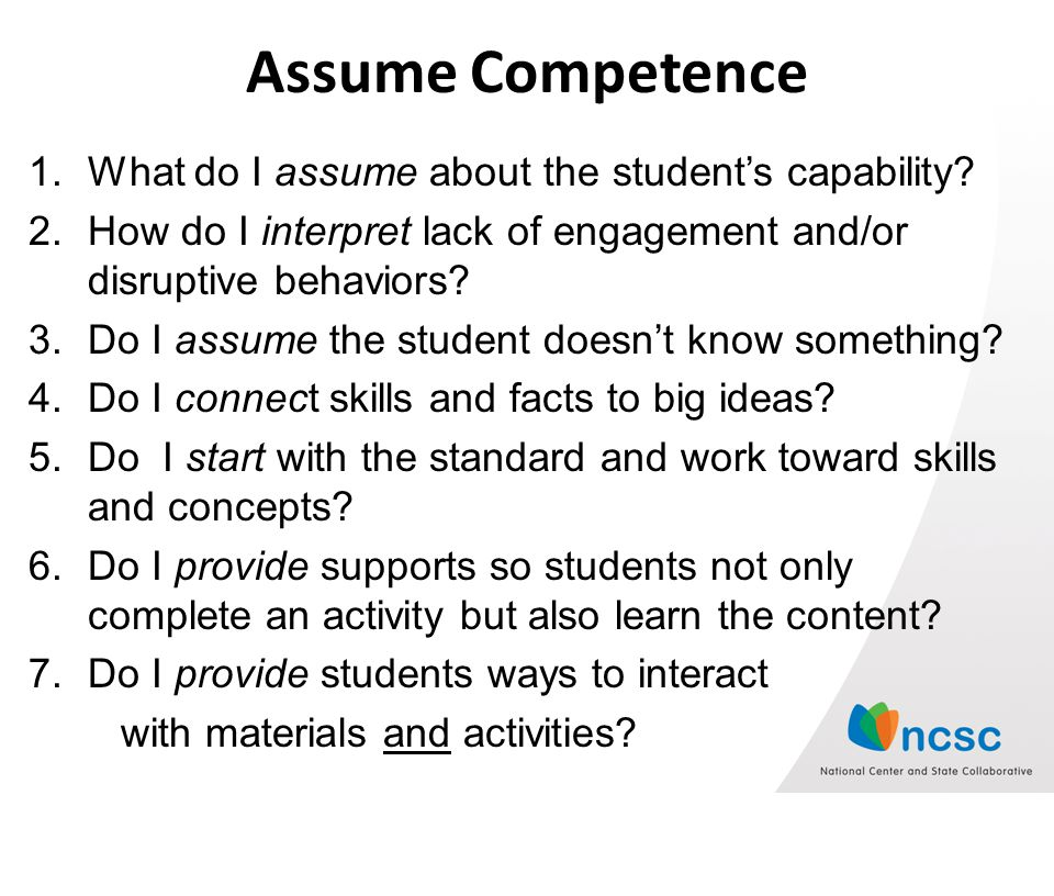 Assume Competence 1.What do I assume about the students capability.