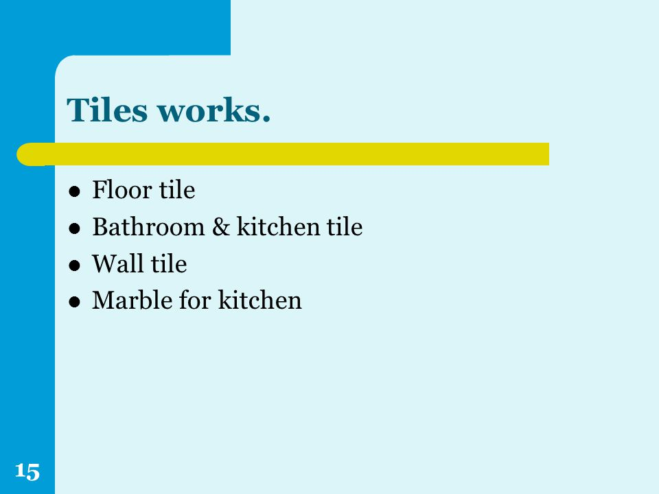 Tiles works. Floor tile Bathroom & kitchen tile Wall tile Marble for kitchen 15