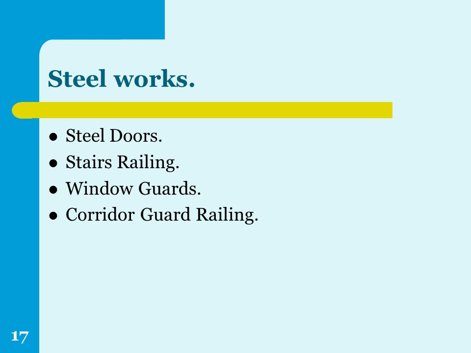 Steel works. Steel Doors. Stairs Railing. Window Guards. Corridor Guard Railing. 17
