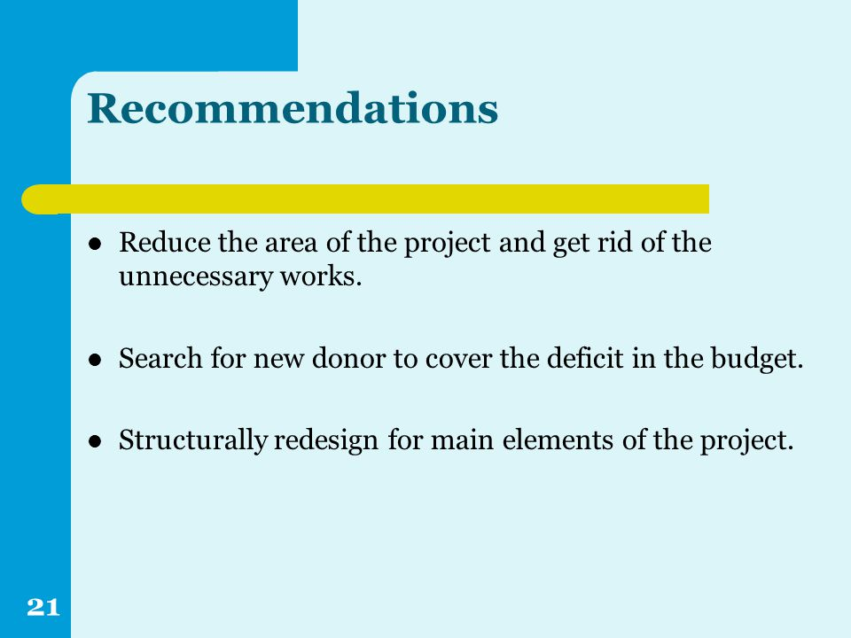 Recommendations Reduce the area of the project and get rid of the unnecessary works.