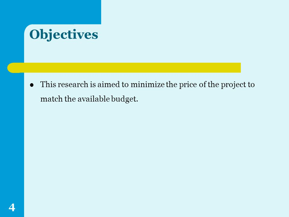 Objectives This research is aimed to minimize the price of the project to match the available budget.