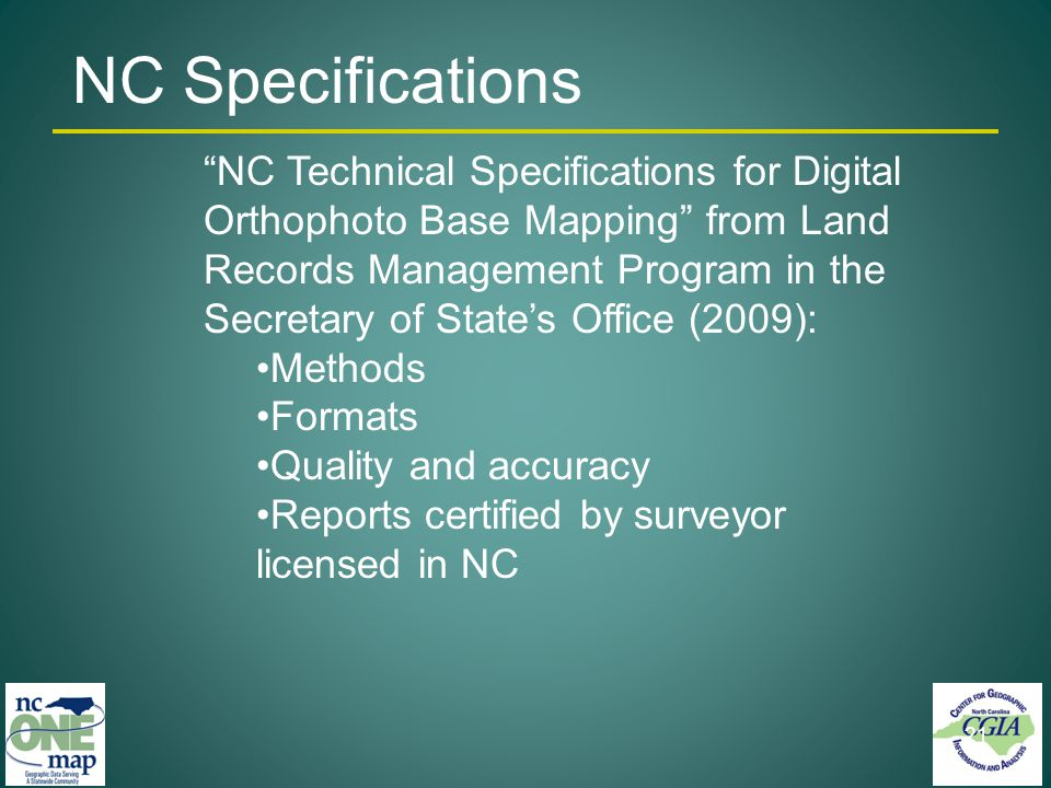 NC Technical Specifications for Digital Orthophoto Base Mapping from Land Records Management Program in the Secretary of States Office (2009): Methods Formats Quality and accuracy Reports certified by surveyor licensed in NC 21 NC Specifications