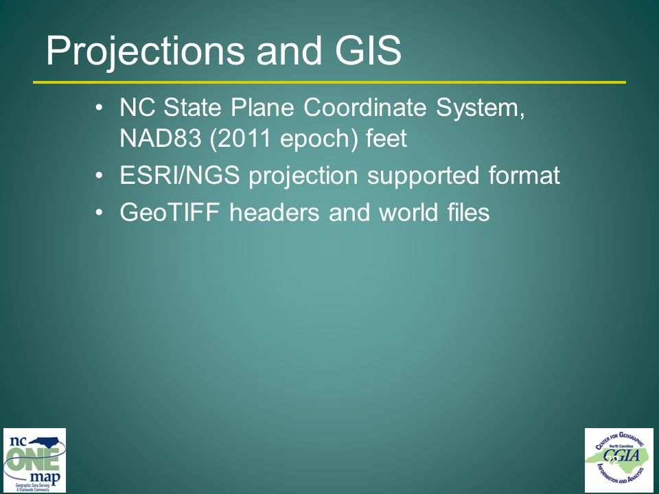 NC State Plane Coordinate System, NAD83 (2011 epoch) feet ESRI/NGS projection supported format GeoTIFF headers and world files 22 Projections and GIS