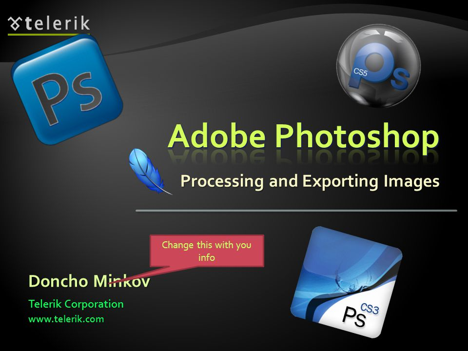 Processing and Exporting Images Doncho Minkov Telerik Corporation www.telerik.com Change this with you info