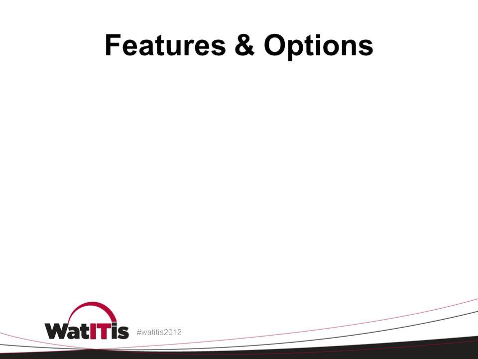 Features & Options #watitis2012