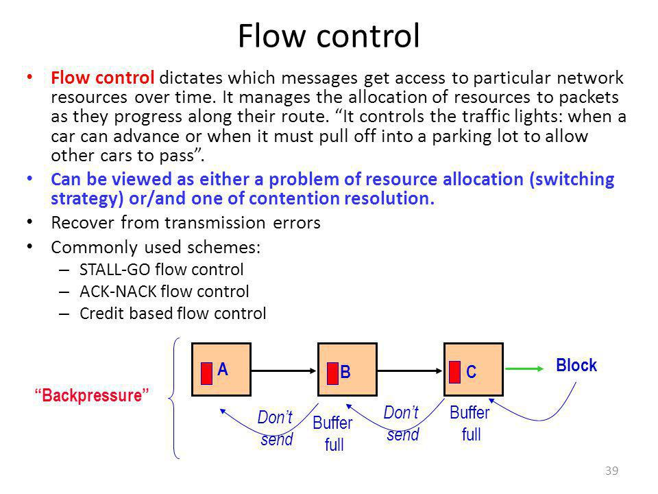 Flow control Flow control dictates which messages get access to particular network resources over time. It manages the allocation of resources to pack