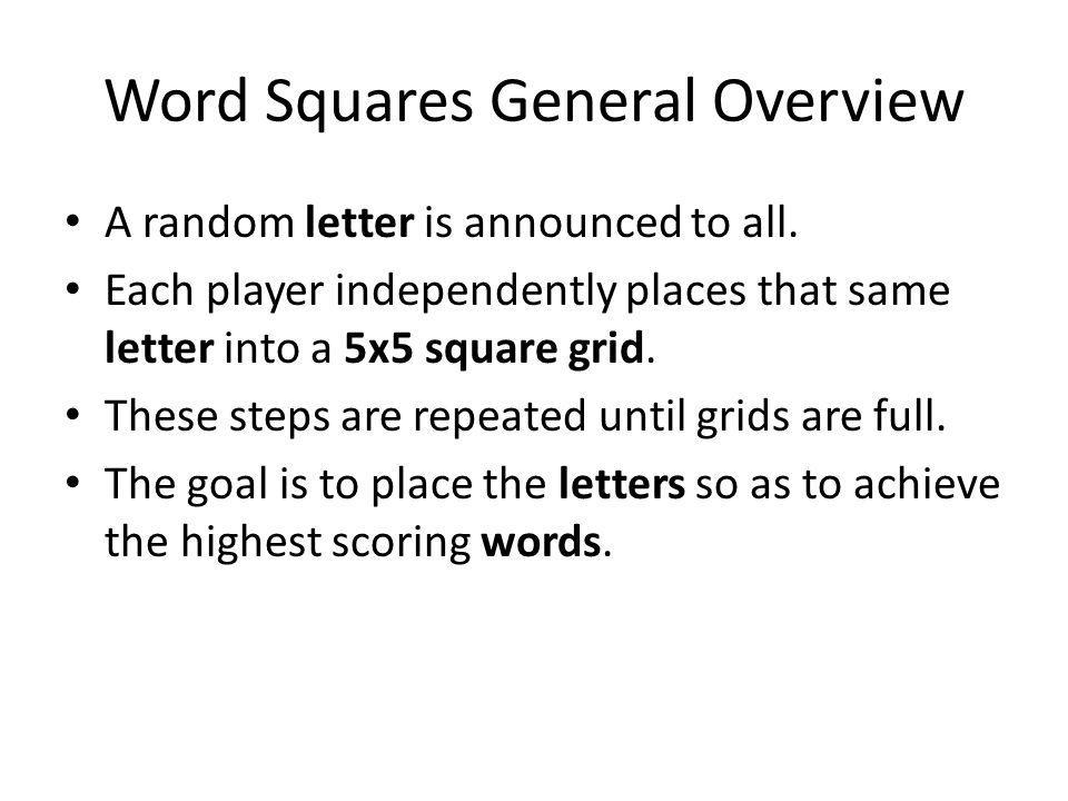 Word Squares General Overview A random letter is announced to all.