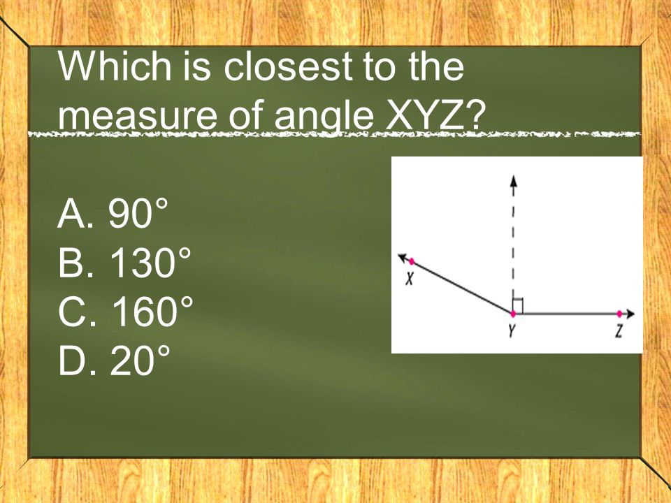 Which is closest to the measure of angle XYZ? A. 90° B. 130° C. 160° D. 20°