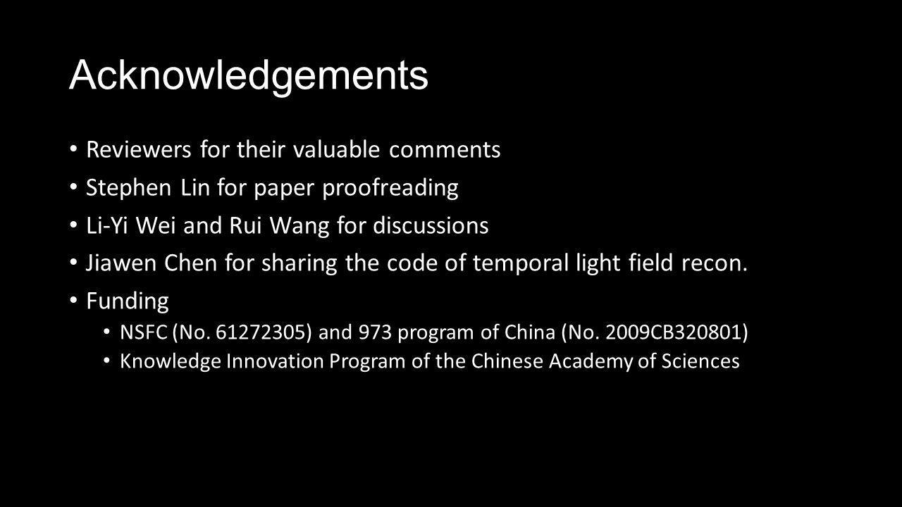Acknowledgements Reviewers for their valuable comments Stephen Lin for paper proofreading Li-Yi Wei and Rui Wang for discussions Jiawen Chen for sharing the code of temporal light field recon.