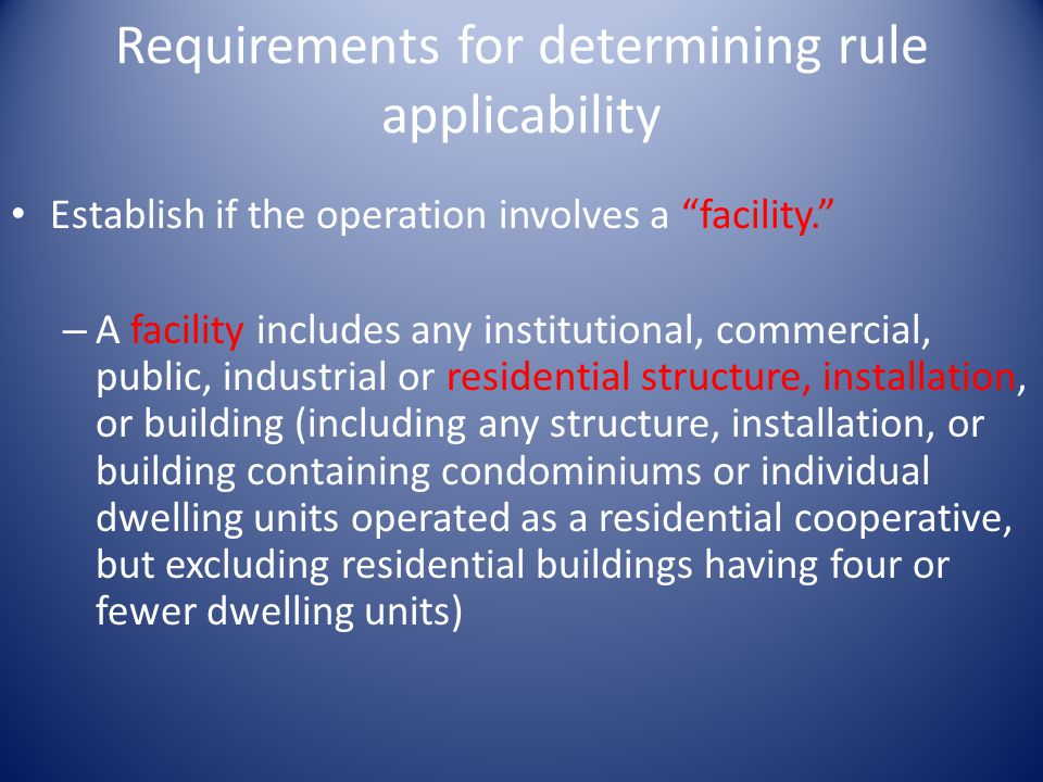 Requirements for determining rule applicability Establish if the operation involves a facility. – A facility includes any institutional, commercial, p