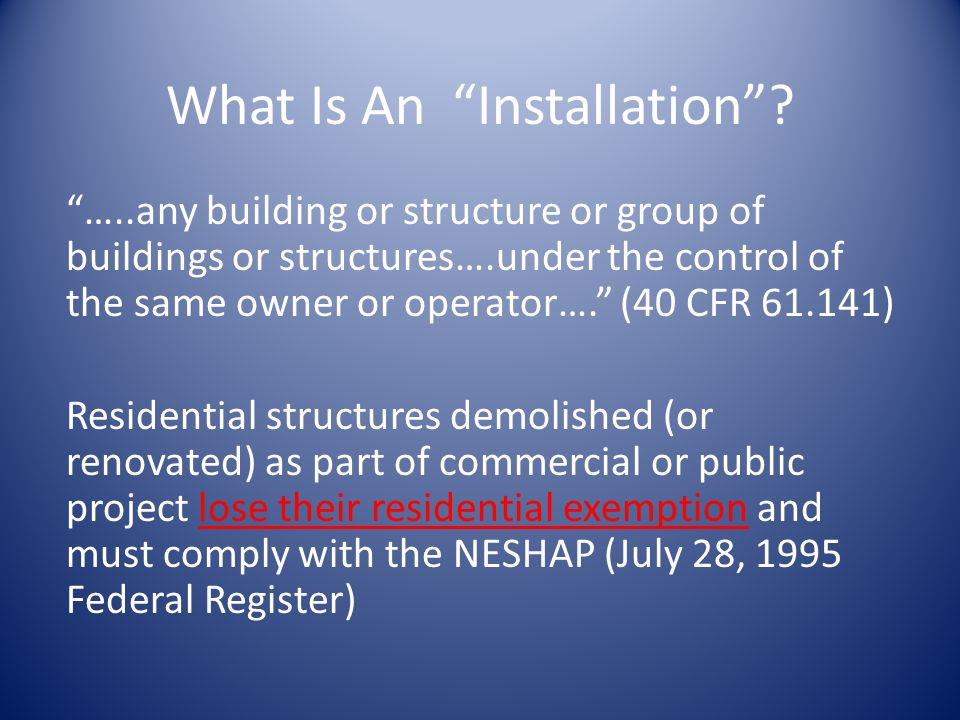 What Is An Installation? …..any building or structure or group of buildings or structures….under the control of the same owner or operator…. (40 CFR 6