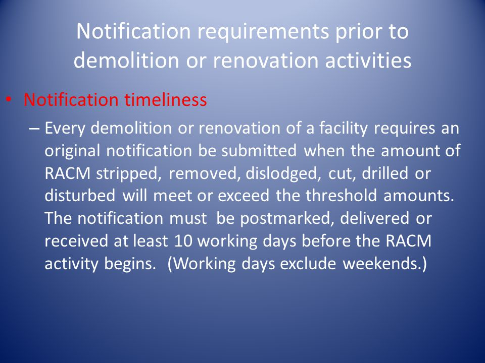 Notification requirements prior to demolition or renovation activities Notification timeliness – Every demolition or renovation of a facility requires