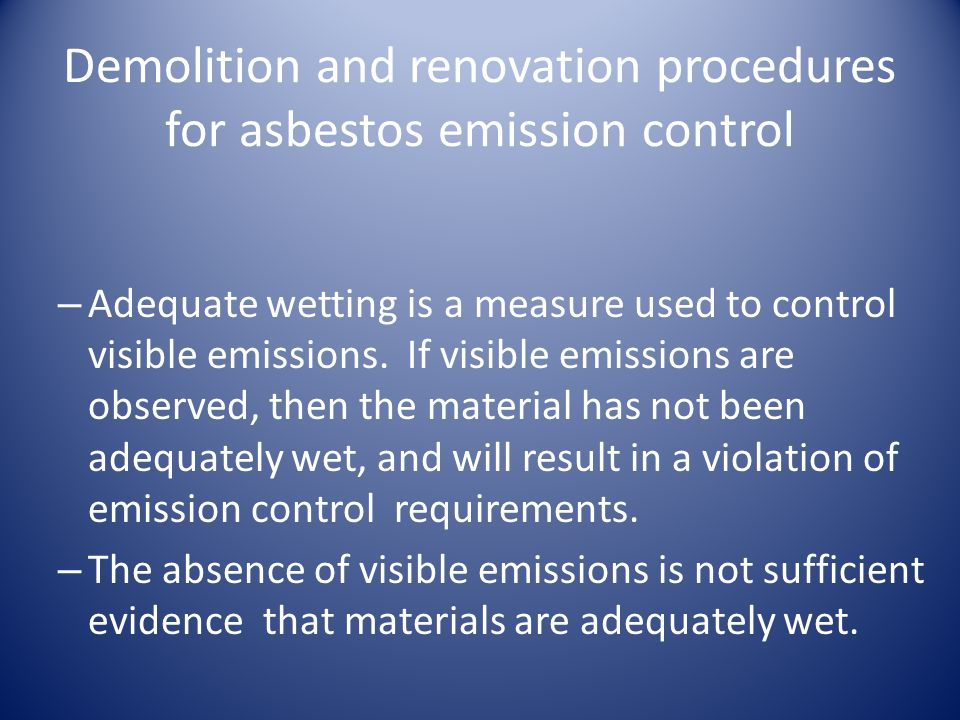 Demolition and renovation procedures for asbestos emission control – Adequate wetting is a measure used to control visible emissions.