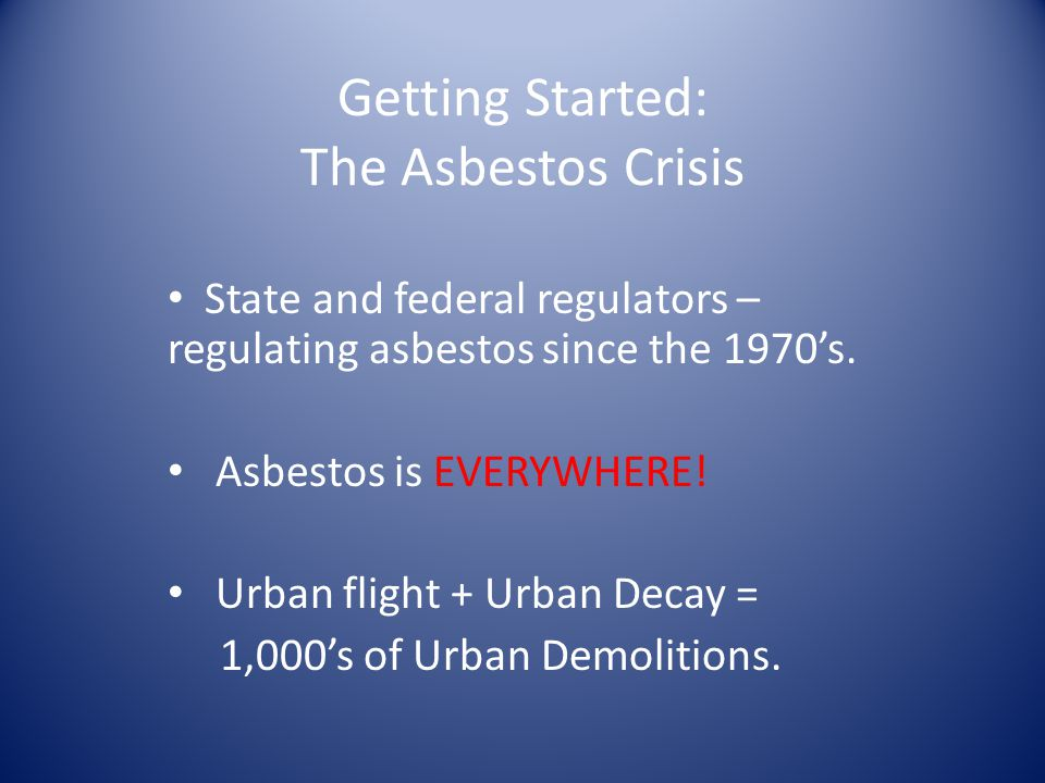 Getting Started: The Asbestos Crisis State and federal regulators – regulating asbestos since the 1970s.
