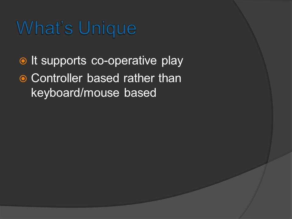 It supports co-operative play Controller based rather than keyboard/mouse based
