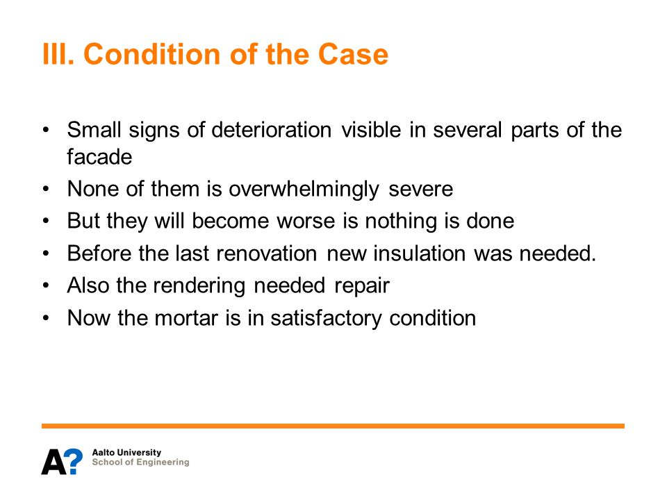 III. Condition of the Case Small signs of deterioration visible in several parts of the facade None of them is overwhelmingly severe But they will bec
