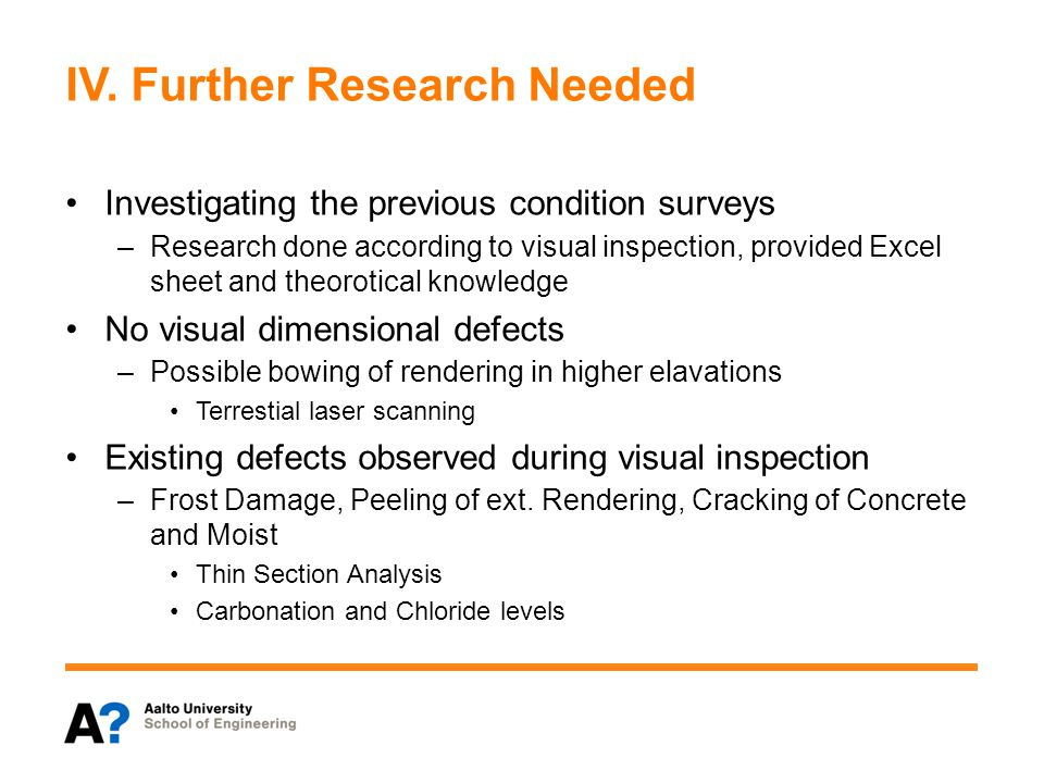 IV. Further Research Needed Investigating the previous condition surveys –Research done according to visual inspection, provided Excel sheet and theor